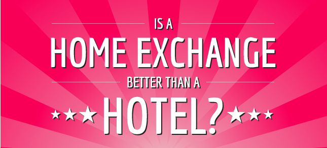 Is a Home Exchange better than a Hotel?